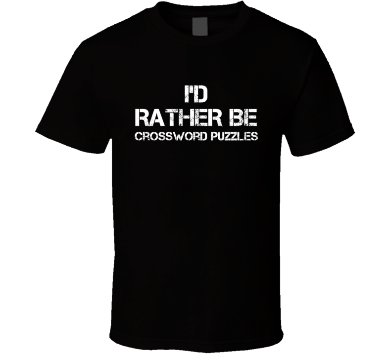 I'd Rather Be Crossword Puzzles Hobby T Shirt