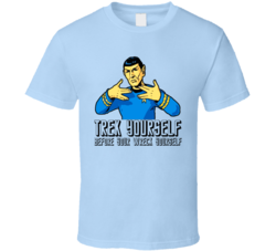 Trek Yourself Before You Wreck Yourself Funny Star Trek T Shirt