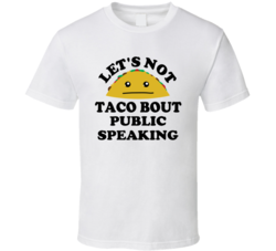 Lets Not Taco Bout Public Speaking Scary Phobia Funny Parody T Shirt