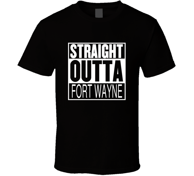 Straight Outta Fort Wayne Indiana Parody Movie T Shirt