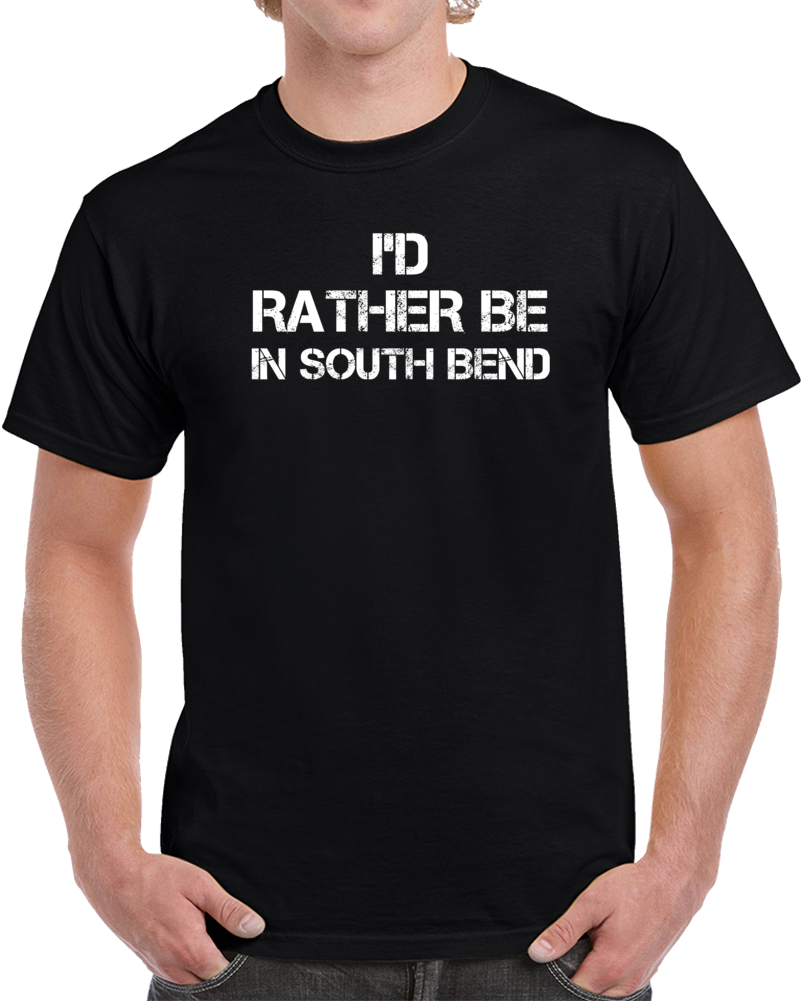 I'd Rather Be In South Bend Regional Country Cities T Shirt