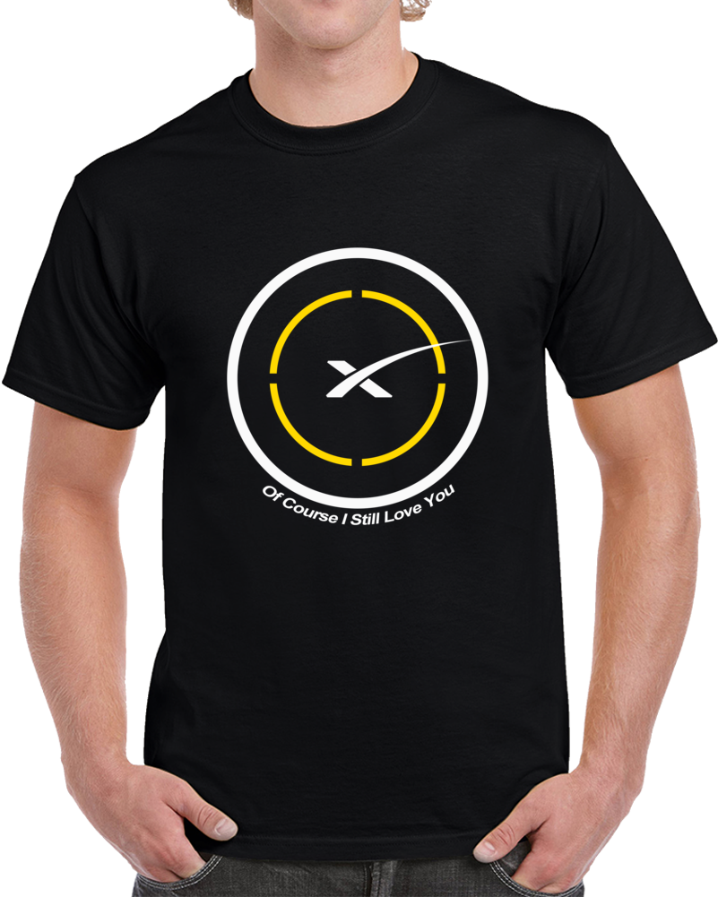 SpaceX Of Course I Still Love You Drone Ship First Stage Landing T Shirt