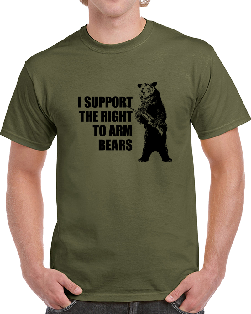 I Support The Right To Arm Bears Clever Hilarious T Shirt