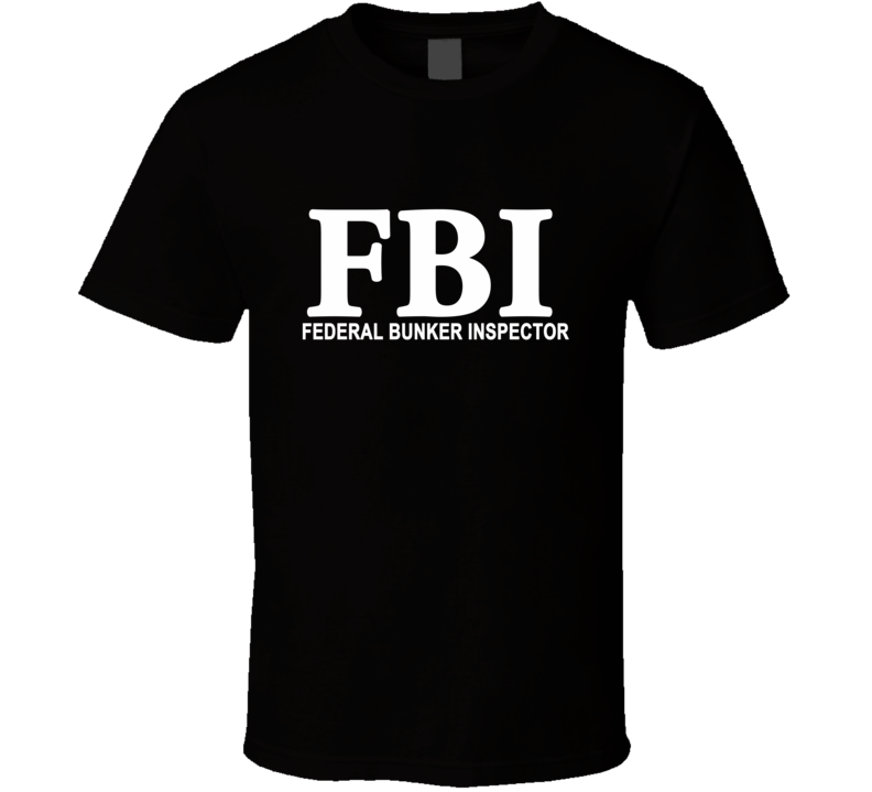 Fbi: Federal Bunker Inspector Funny Trump T Shirt