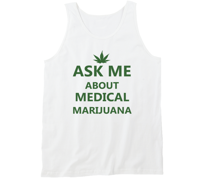 Ask me about Medical Marijuana Tanktop