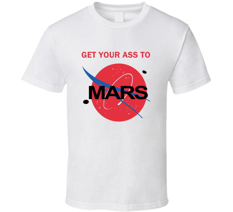 Get Your Ass To Mars NASA Buzz Space Travel Planetary Light Version T Shirt