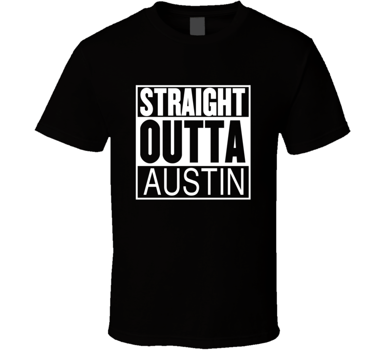 Straight Outta Austin Texas Parody Movie T Shirt