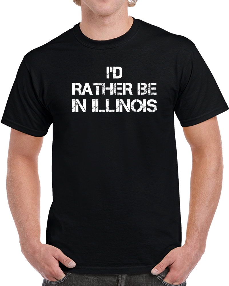 I'd Rather Be In Illinois Regional Country Cities T Shirt