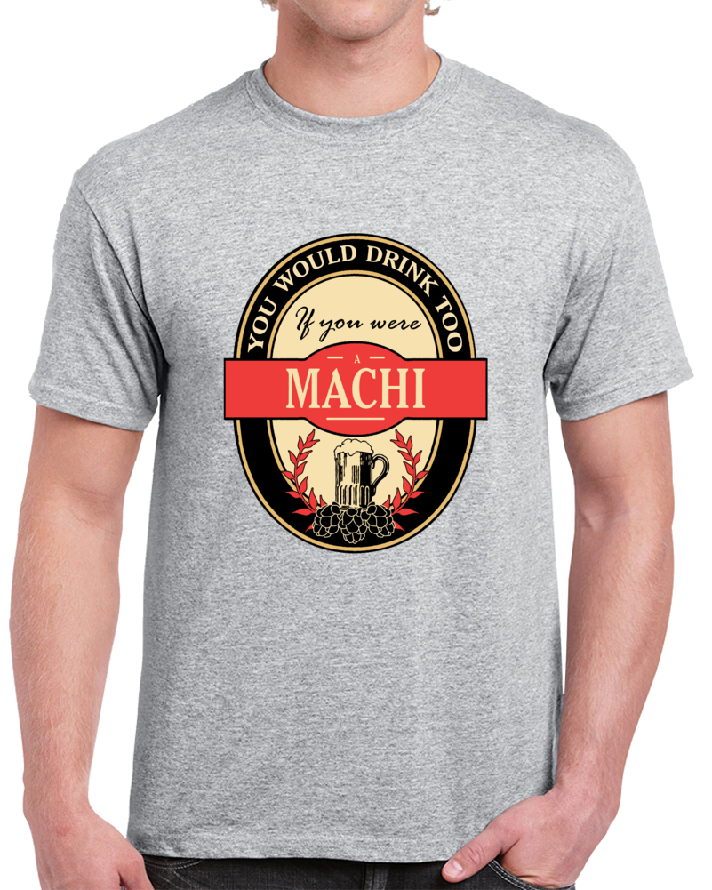 Drink If You Are A Machi Clever Beer Party Label Inspired T Shirt