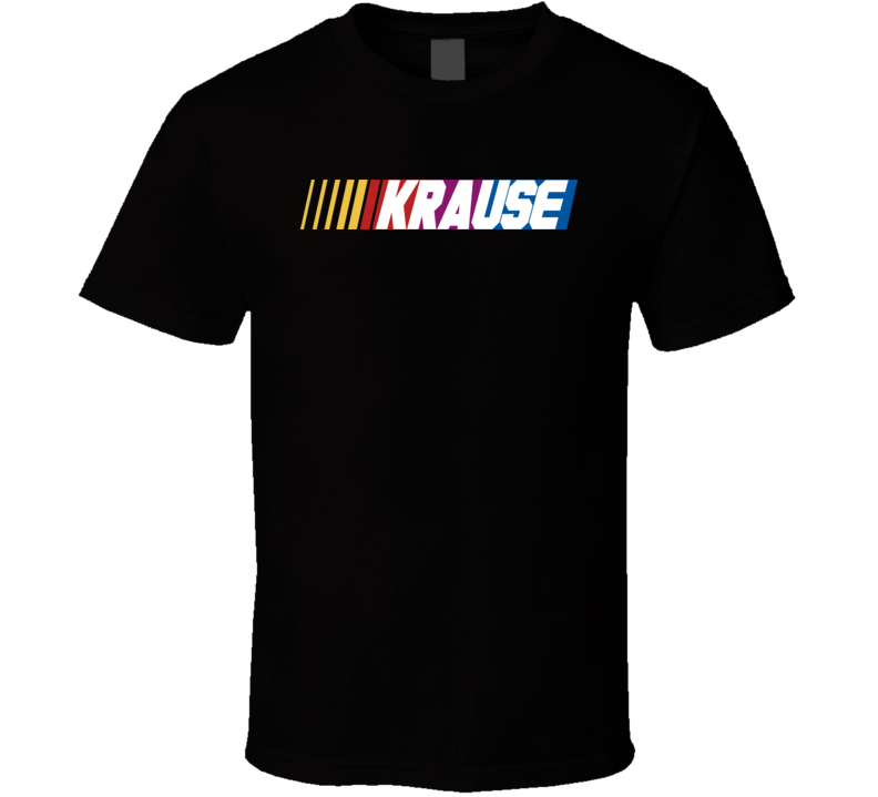 Krause Nascar Driver Custom Last Name Special T Shirt