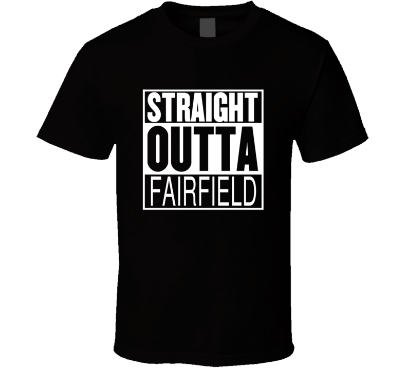 Straight Outta Fairfield California Parody Movie T Shirt