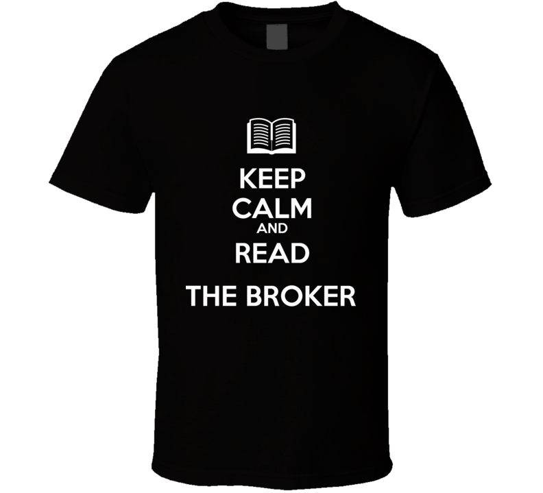 Keep Calm And Read The Broker  Book Shirt