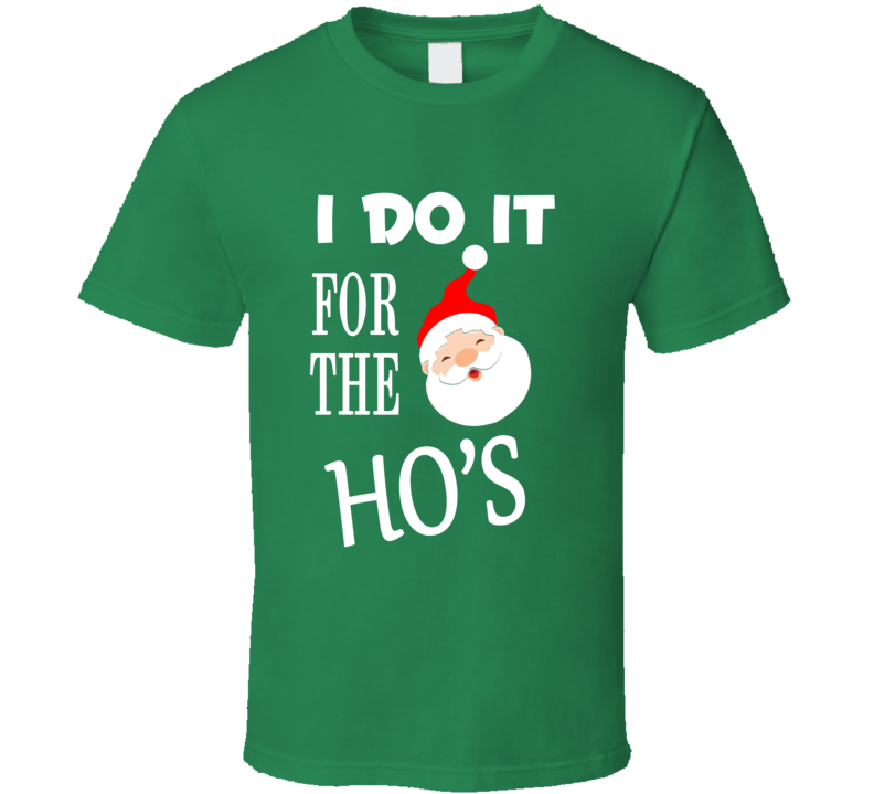 I Do It For The Ho's Merry Christmas Funny Santa T Shirt
