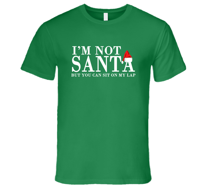 I'm Not Santa But You Can Sit On My Lap Funny Christmas T Shirt