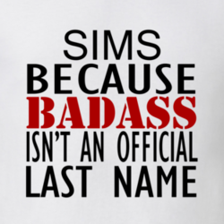 Sims Because Badass Isnt An Official Last Name Family T Shirt